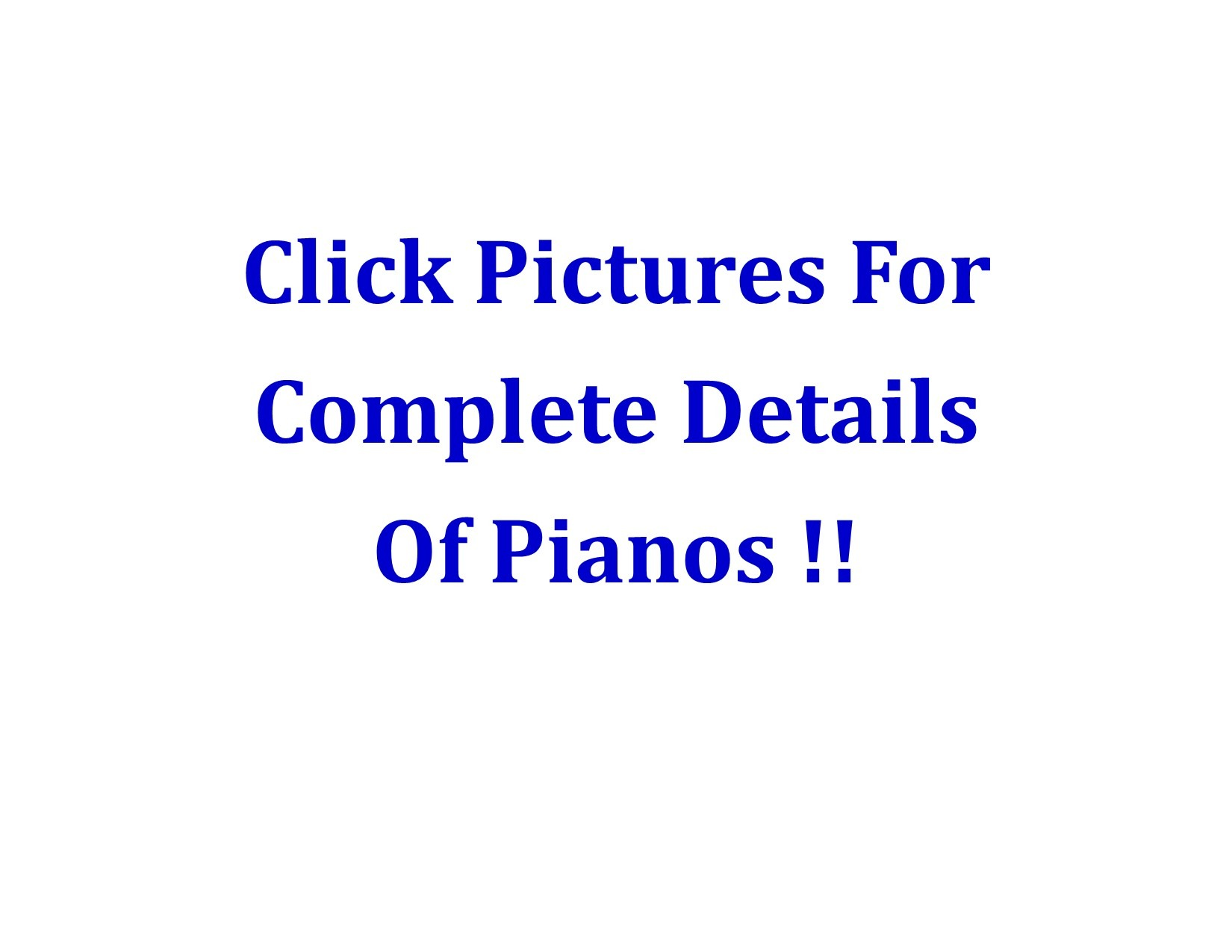 15709- Click Pictures For Complete Details of Pianos !!